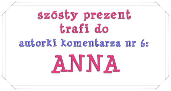 szosty prezent - ANNA