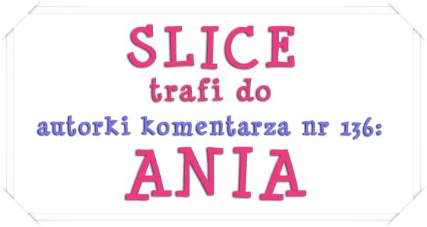 Slice dla Ani